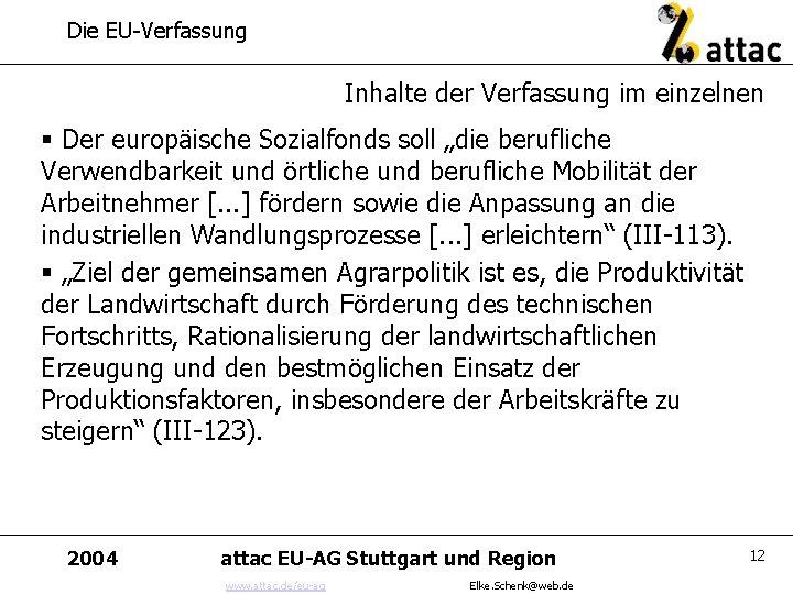"""Die EU-Verfassung Inhalte der Verfassung im einzelnen § Der europäische Sozialfonds soll """"die berufliche"""