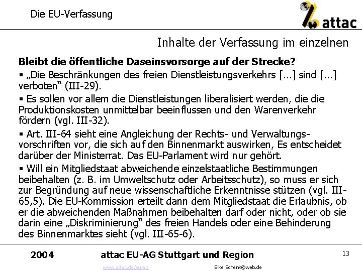 Die EU-Verfassung Inhalte der Verfassung im einzelnen Bleibt die öffentliche Daseinsvorsorge auf der Strecke?