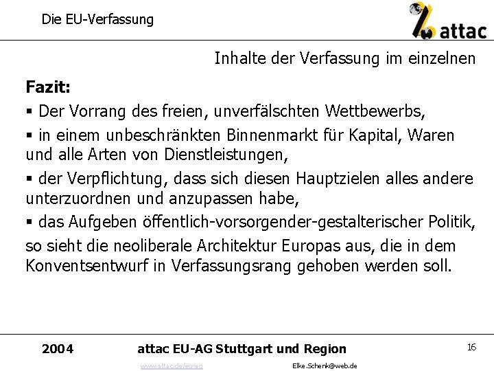 Die EU-Verfassung Inhalte der Verfassung im einzelnen Fazit: § Der Vorrang des freien, unverfälschten
