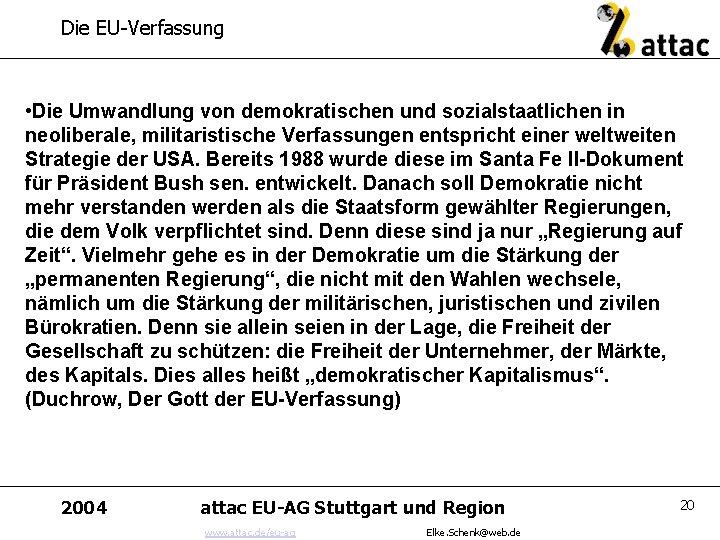 Die EU-Verfassung • Die Umwandlung von demokratischen und sozialstaatlichen in neoliberale, militaristische Verfassungen entspricht