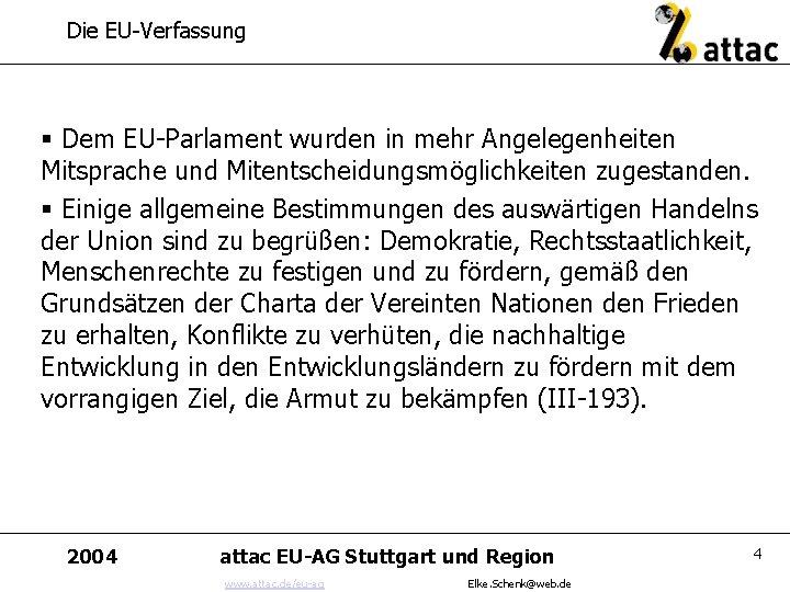 Die EU-Verfassung § Dem EU-Parlament wurden in mehr Angelegenheiten Mitsprache und Mitentscheidungsmöglichkeiten zugestanden. §