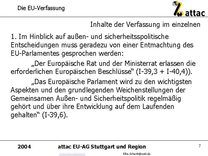 Die EU-Verfassung Inhalte der Verfassung im einzelnen 1. Im Hinblick auf außen- und sicherheitsspolitische