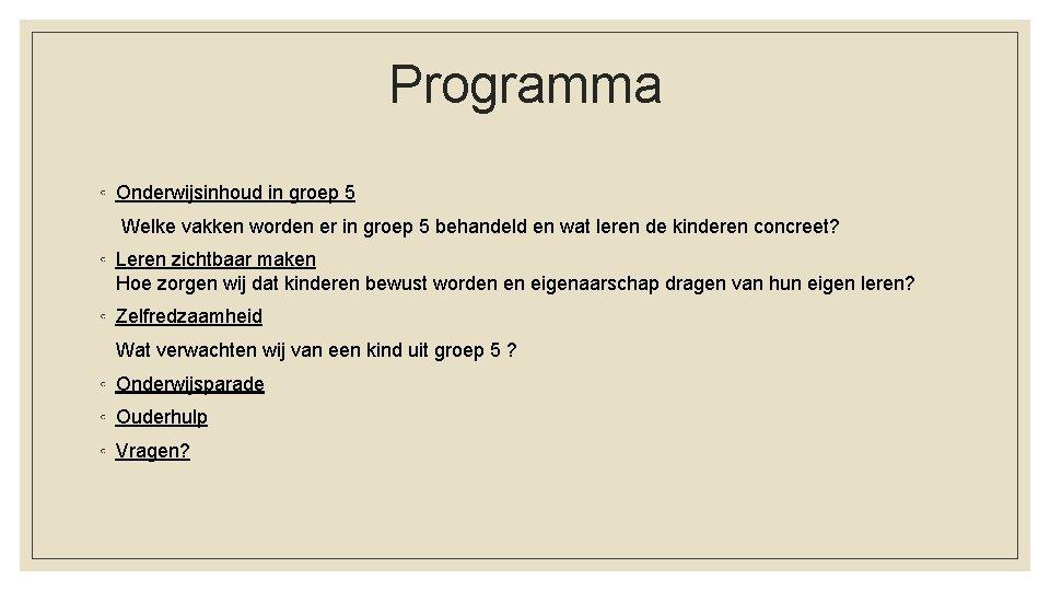 Programma ◦ Onderwijsinhoud in groep 5 Welke vakken worden er in groep 5 behandeld