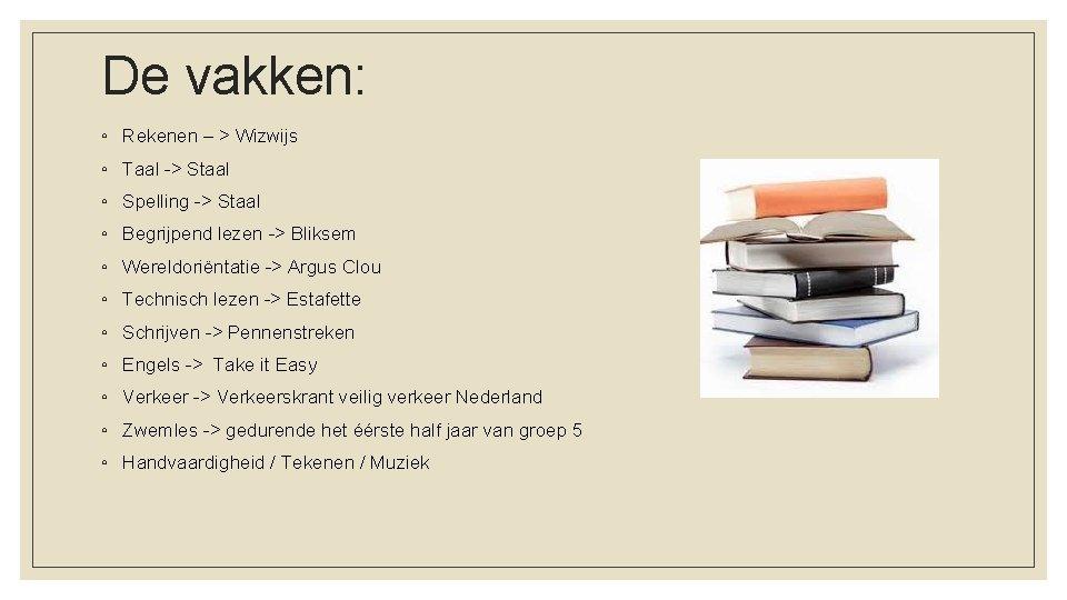 De vakken: ◦ Rekenen – > Wizwijs ◦ Taal -> Staal ◦ Spelling ->