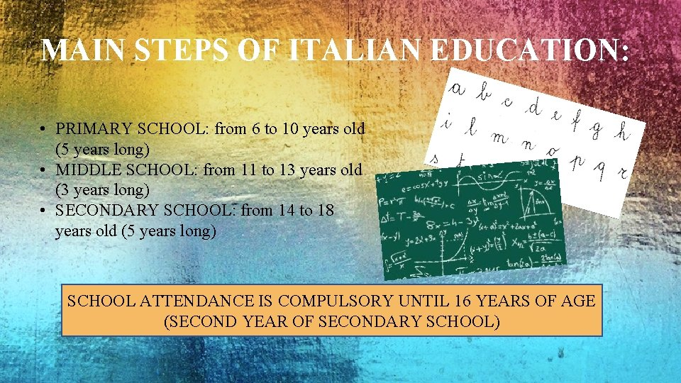 MAIN STEPS OF ITALIAN EDUCATION: • PRIMARY SCHOOL: from 6 to 10 years old