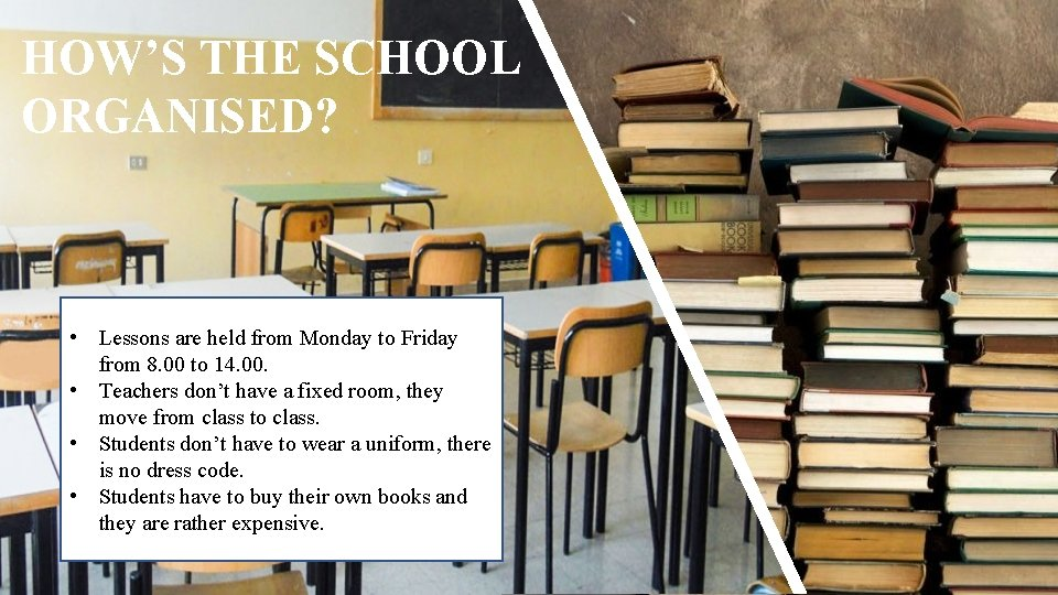 HOW'S THE SCHOOL ORGANISED? • Lessons are held from Monday to Friday from 8.