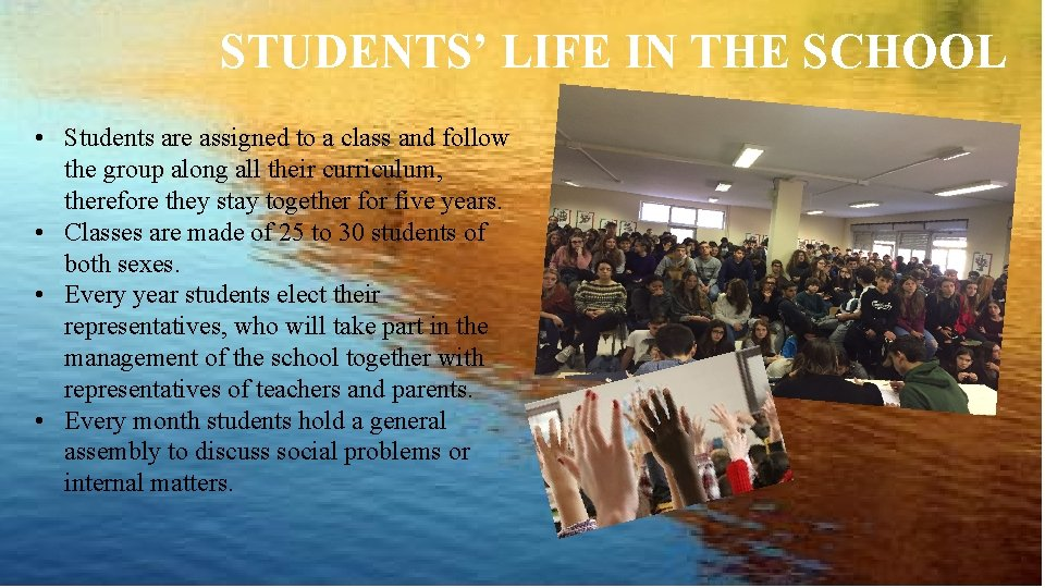 STUDENTS' LIFE IN THE SCHOOL • Students are assigned to a class and follow