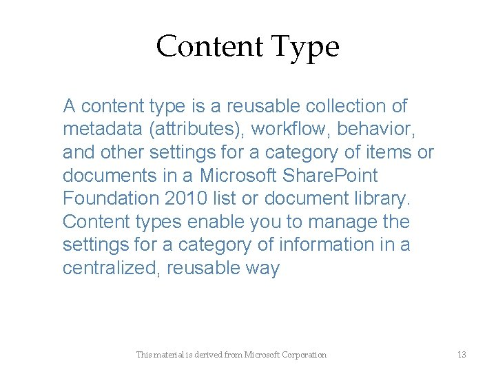 Content Type A content type is a reusable collection of metadata (attributes), workflow, behavior,