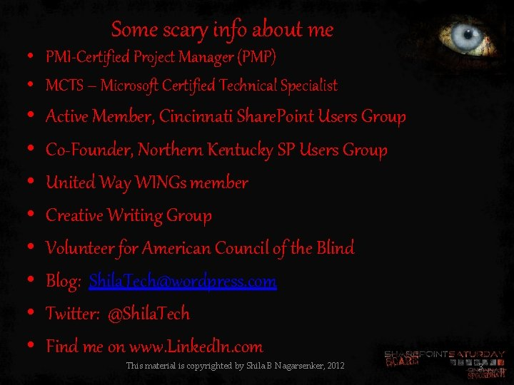 Some scary info about me • PMI-Certified Project Manager (PMP) • MCTS – Microsoft