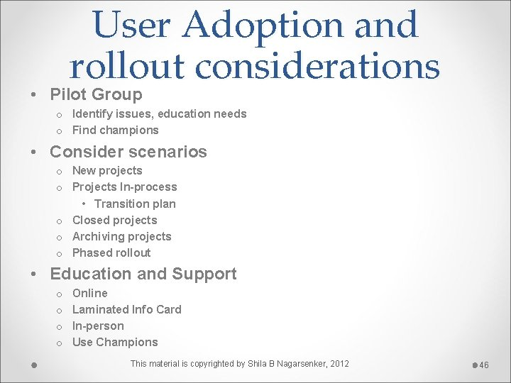 User Adoption and rollout considerations • Pilot Group o Identify issues, education needs o