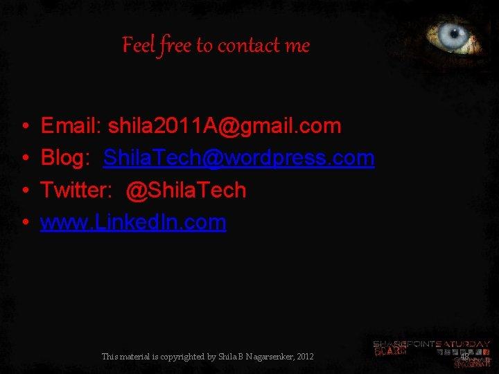 Feel free to contact me • • Email: shila 2011 A@gmail. com Blog: Shila.