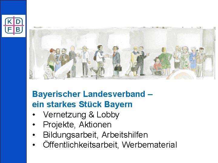 Bayerischer Landesverband – ein starkes Stück Bayern • Vernetzung & Lobby • Projekte, Aktionen