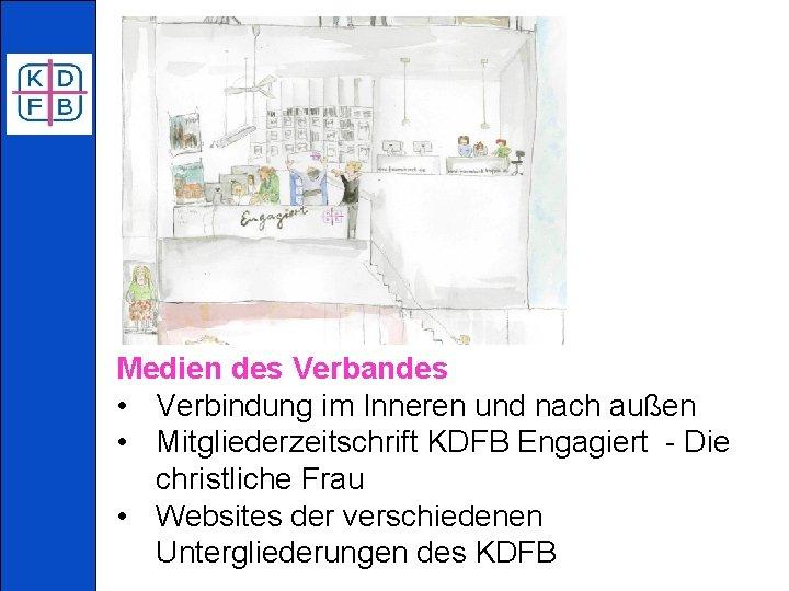 Medien des Verbandes • Verbindung im Inneren und nach außen • Mitgliederzeitschrift KDFB Engagiert