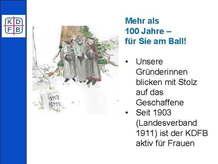 Mehr als 100 Jahre – für Sie am Ball! • Unsere Gründerinnen blicken mit