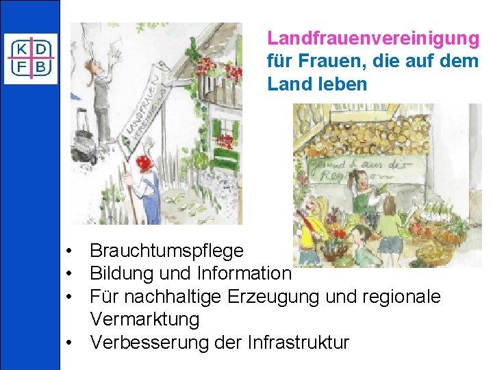 Landfrauenvereinigung für Frauen, die auf dem Land leben • Brauchtumspflege • Bildung und Information