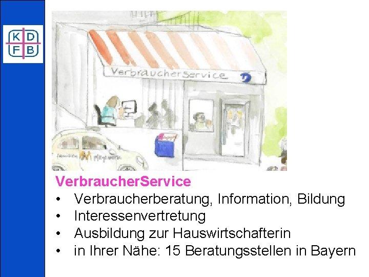 Verbraucher. Service • Verbraucherberatung, Information, Bildung • Interessenvertretung • Ausbildung zur Hauswirtschafterin • in