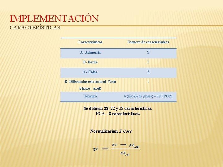 IMPLEMENTACIÓN CARACTERÍSTICAS Características Número de características A- Asimetría 2 B- Borde 1 C- Color