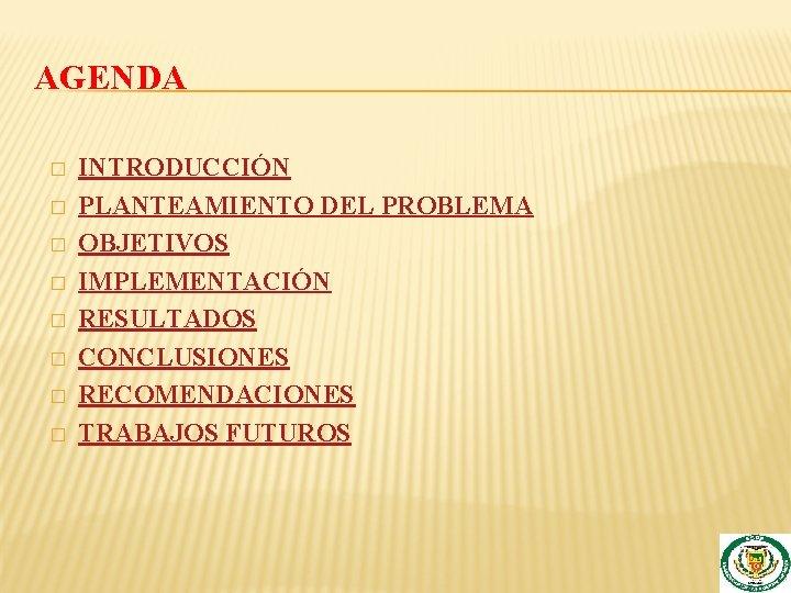 AGENDA � � � � INTRODUCCIÓN PLANTEAMIENTO DEL PROBLEMA OBJETIVOS IMPLEMENTACIÓN RESULTADOS CONCLUSIONES RECOMENDACIONES