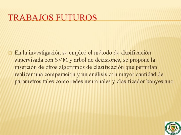 TRABAJOS FUTUROS � En la investigación se empleó el método de clasificación supervisada con