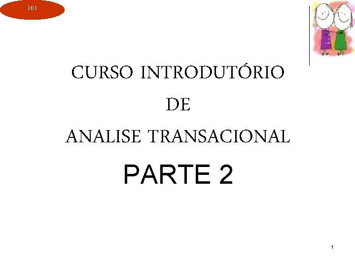 101 CURSO INTRODUTÓRIO DE ANALISE TRANSACIONAL PARTE 2 1