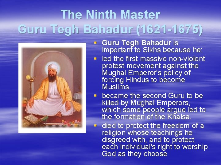 The Ninth Master Guru Tegh Bahadur (1621 -1675) § Guru Tegh Bahadur is important