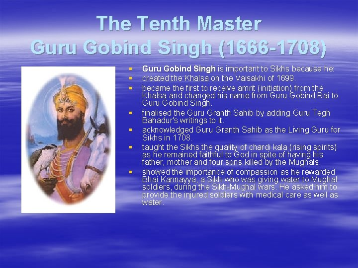 The Tenth Master Guru Gobind Singh (1666 -1708) § § § § Guru Gobind