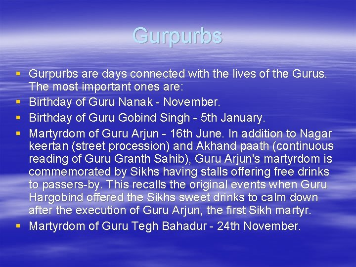 Gurpurbs § Gurpurbs are days connected with the lives of the Gurus. The most