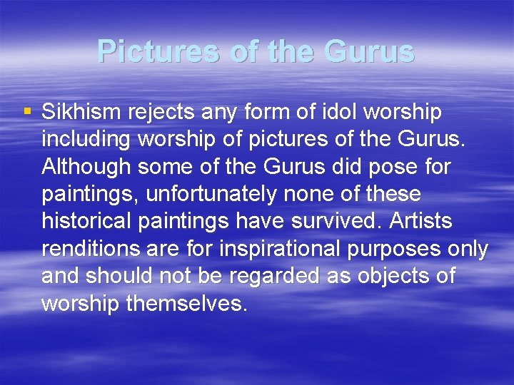 Pictures of the Gurus § Sikhism rejects any form of idol worship including worship