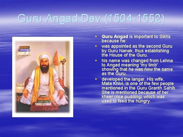 Guru Angad Dev (1504 -1552) § Guru Angad is important to Sikhs because he: