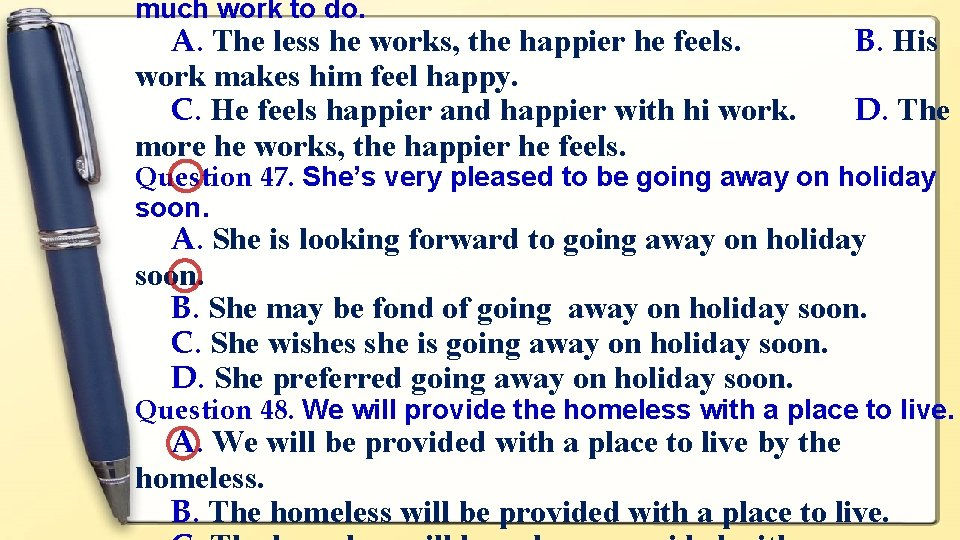 much work to do. A. The less he works, the happier he feels. work