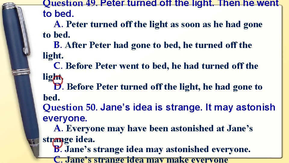 Question 49. Peter turned off the light. Then he went to bed. A. Peter