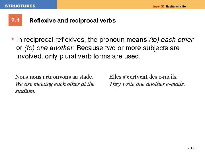 2. 1 Reflexive and reciprocal verbs • In reciprocal reflexives, the pronoun means (to)