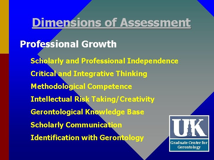 Dimensions of Assessment Professional Growth Scholarly and Professional Independence Critical and Integrative Thinking Methodological