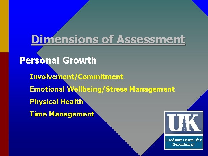 Dimensions of Assessment Personal Growth Involvement/Commitment Emotional Wellbeing/Stress Management Physical Health Time Management Graduate