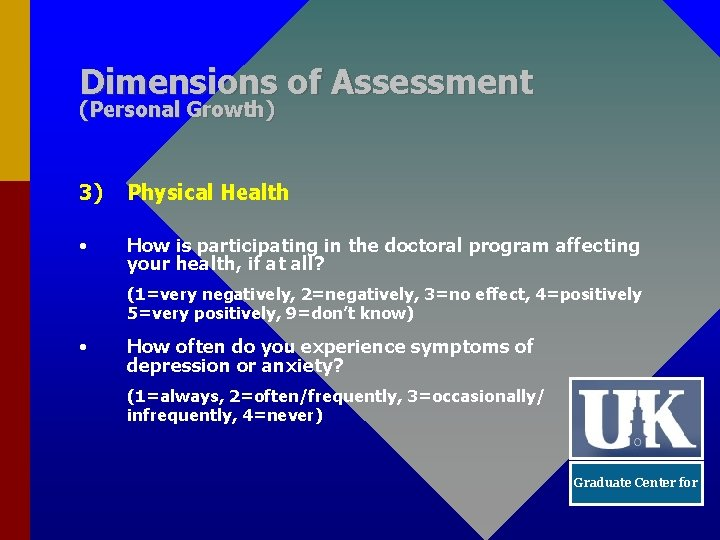 Dimensions of Assessment (Personal Growth) 3) Physical Health • How is participating in the