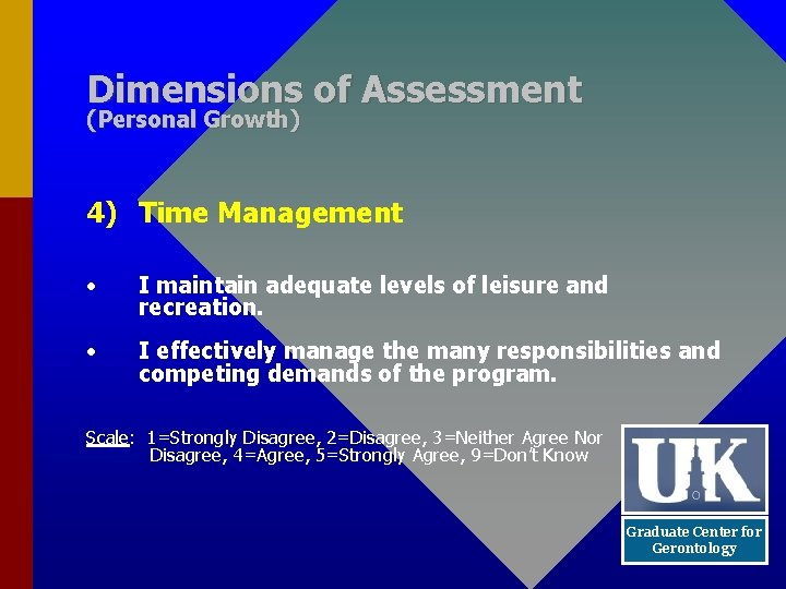 Dimensions of Assessment (Personal Growth) 4) Time Management • I maintain adequate levels of