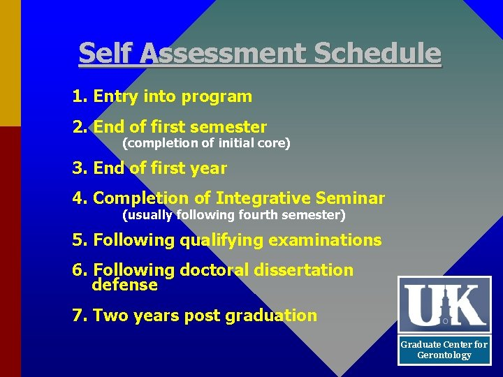 Self Assessment Schedule 1. Entry into program 2. End of first semester (completion of