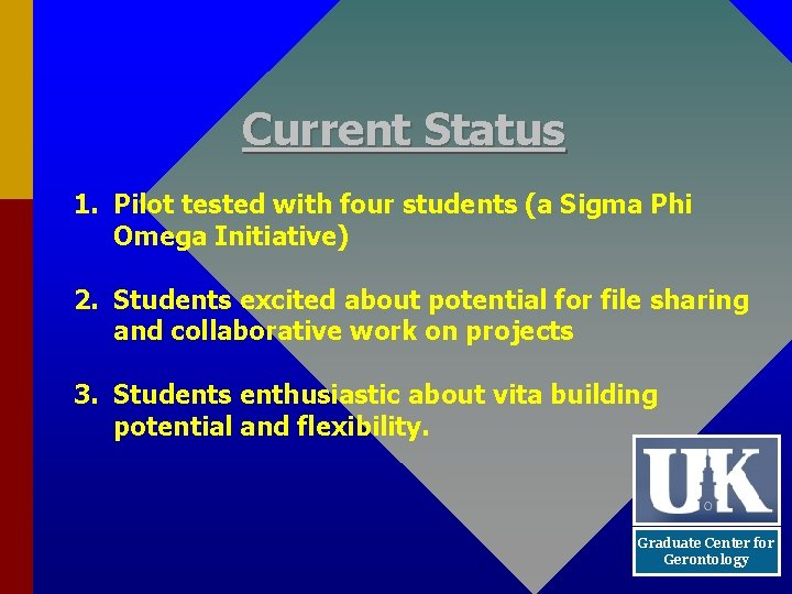 Current Status 1. Pilot tested with four students (a Sigma Phi Omega Initiative) 2.