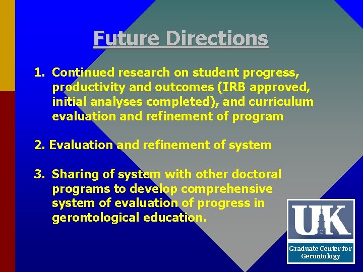 Future Directions 1. Continued research on student progress, productivity and outcomes (IRB approved, initial