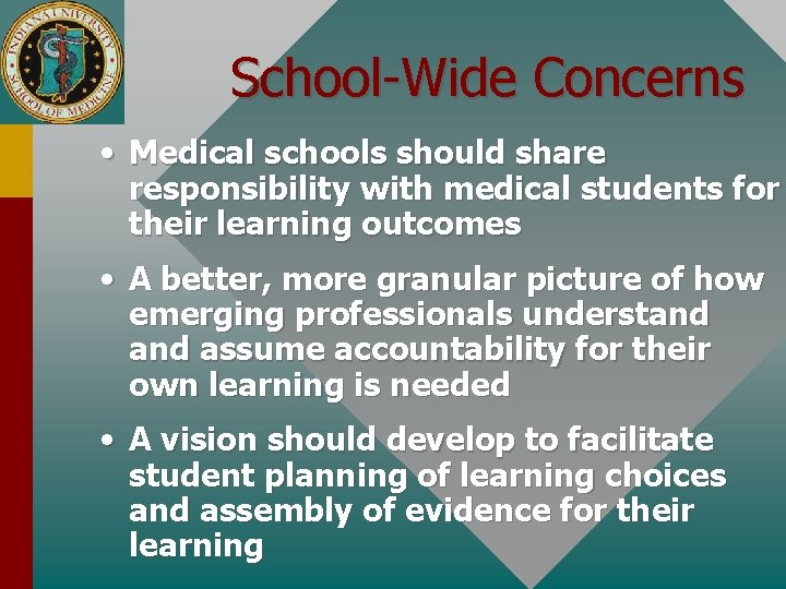 School-Wide Concerns • Medical schools should share responsibility with medical students for their learning
