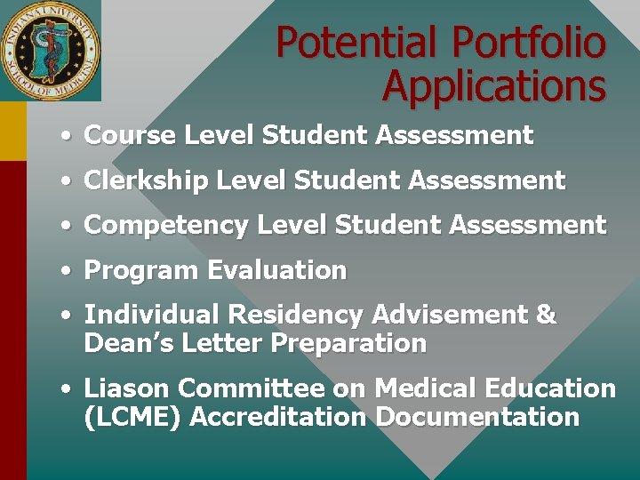 Potential Portfolio Applications • Course Level Student Assessment • Clerkship Level Student Assessment •