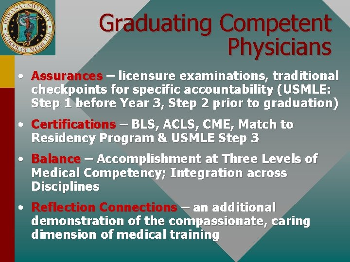 Graduating Competent Physicians • Assurances – licensure examinations, traditional checkpoints for specific accountability (USMLE: