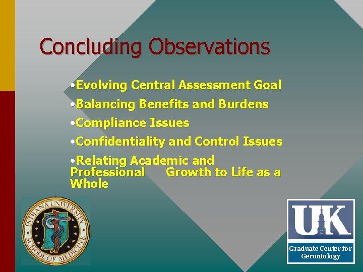 Concluding Observations • Evolving Central Assessment Goal • Balancing Benefits and Burdens • Compliance