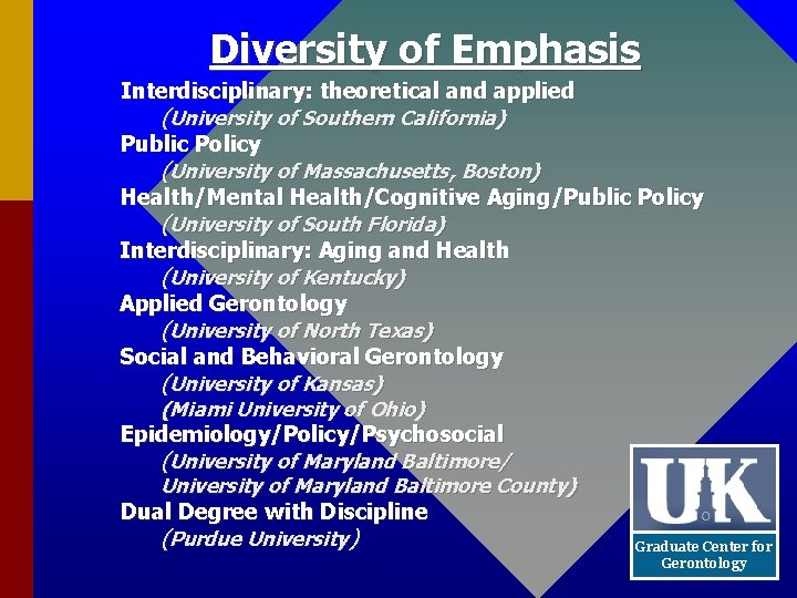 Diversity of Emphasis Interdisciplinary: theoretical and applied (University of Southern California) Public Policy (University