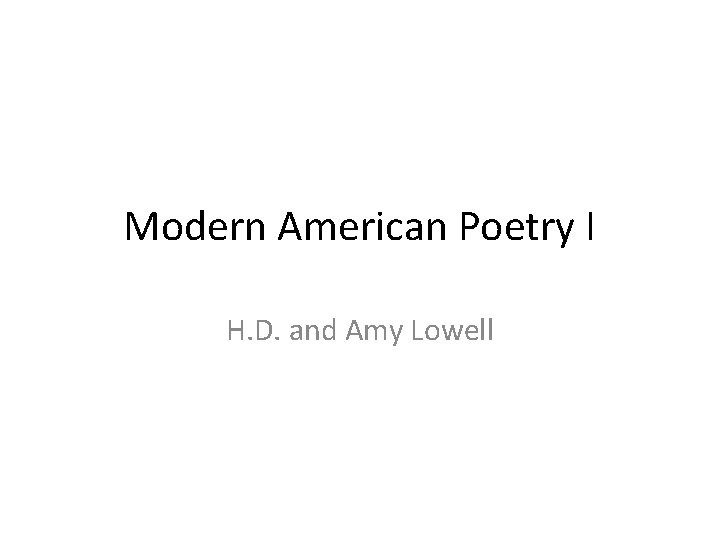 Modern American Poetry I H. D. and Amy Lowell