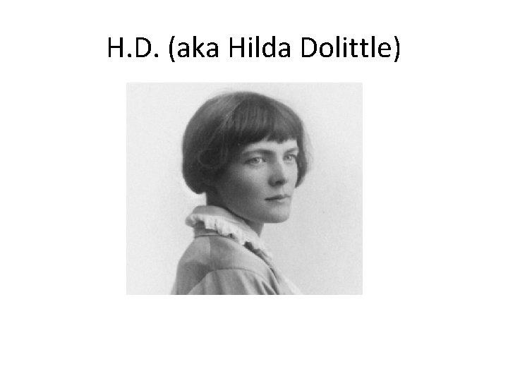 H. D. (aka Hilda Dolittle)