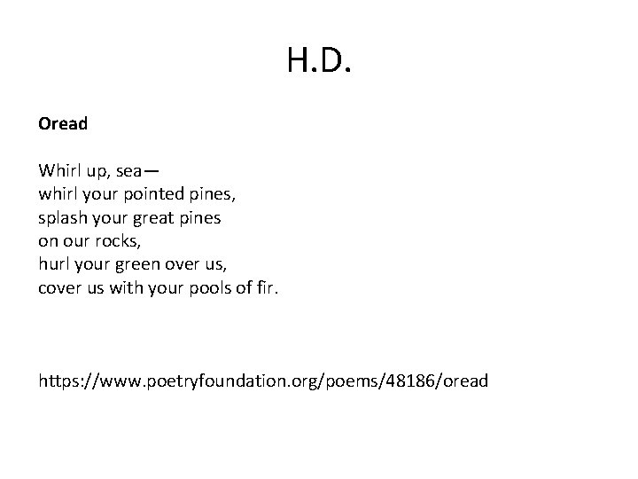 H. D. Oread Whirl up, sea— whirl your pointed pines, splash your great pines