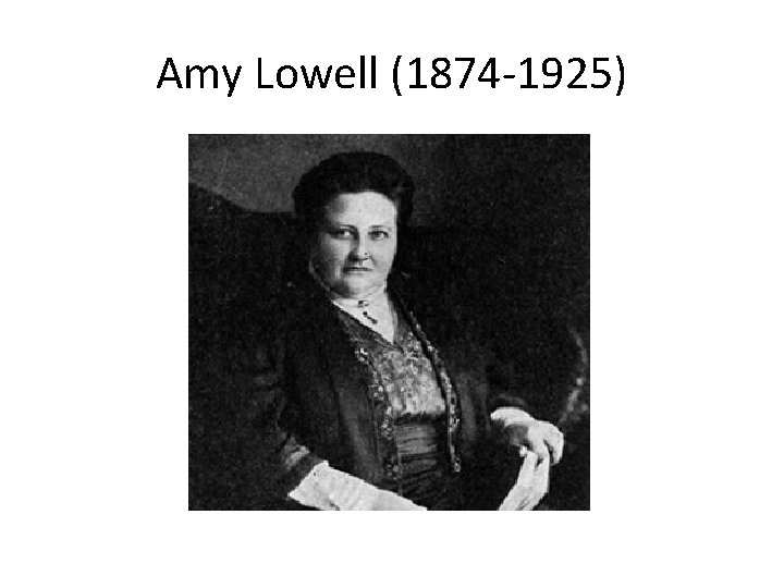 Amy Lowell (1874 -1925)