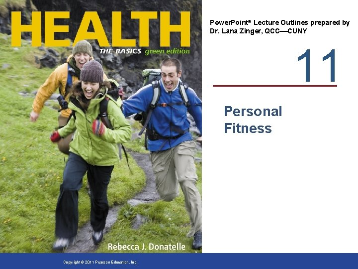 Power. Point® Lecture Outlines prepared by Dr. Lana Zinger, QCC CUNY 11 Personal Fitness
