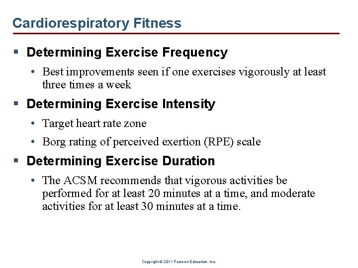 Cardiorespiratory Fitness § Determining Exercise Frequency • Best improvements seen if one exercises vigorously